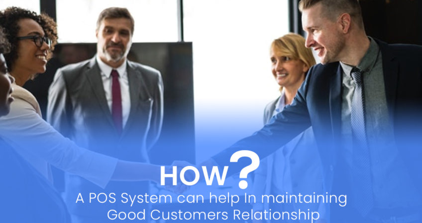 How a POS System can help In maintaining Good Customers Relationship 2