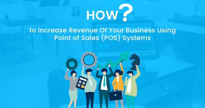 How to Increase Revenue Of Your Business Using Point of Sales POS Systems